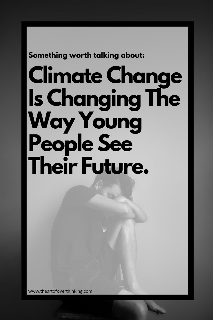 Climate Change Is Changing The Way Young People See Their Future.