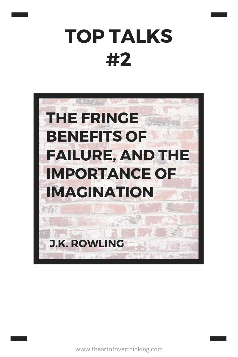 Top Talks (#2): The Fringe Benefits of Failure, and the Importance of Imagination – J.K.Rowling