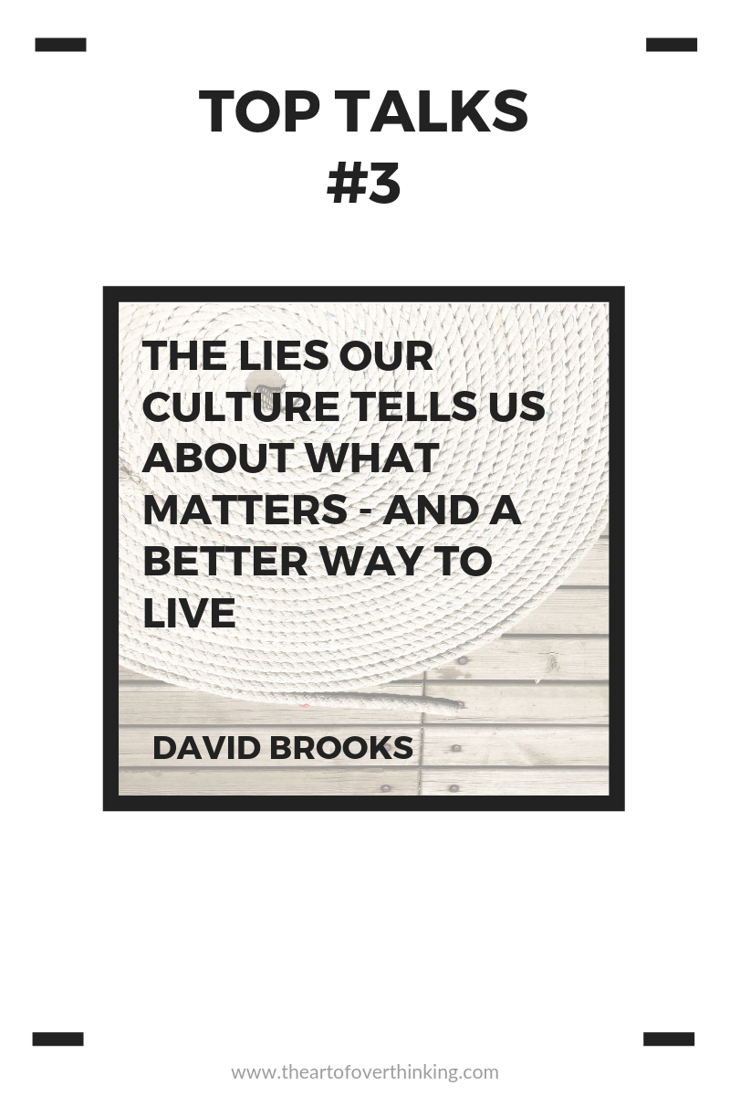 Top Talks (#3): The lies our culture tells us about what matters – and a better way to live – David Brooks