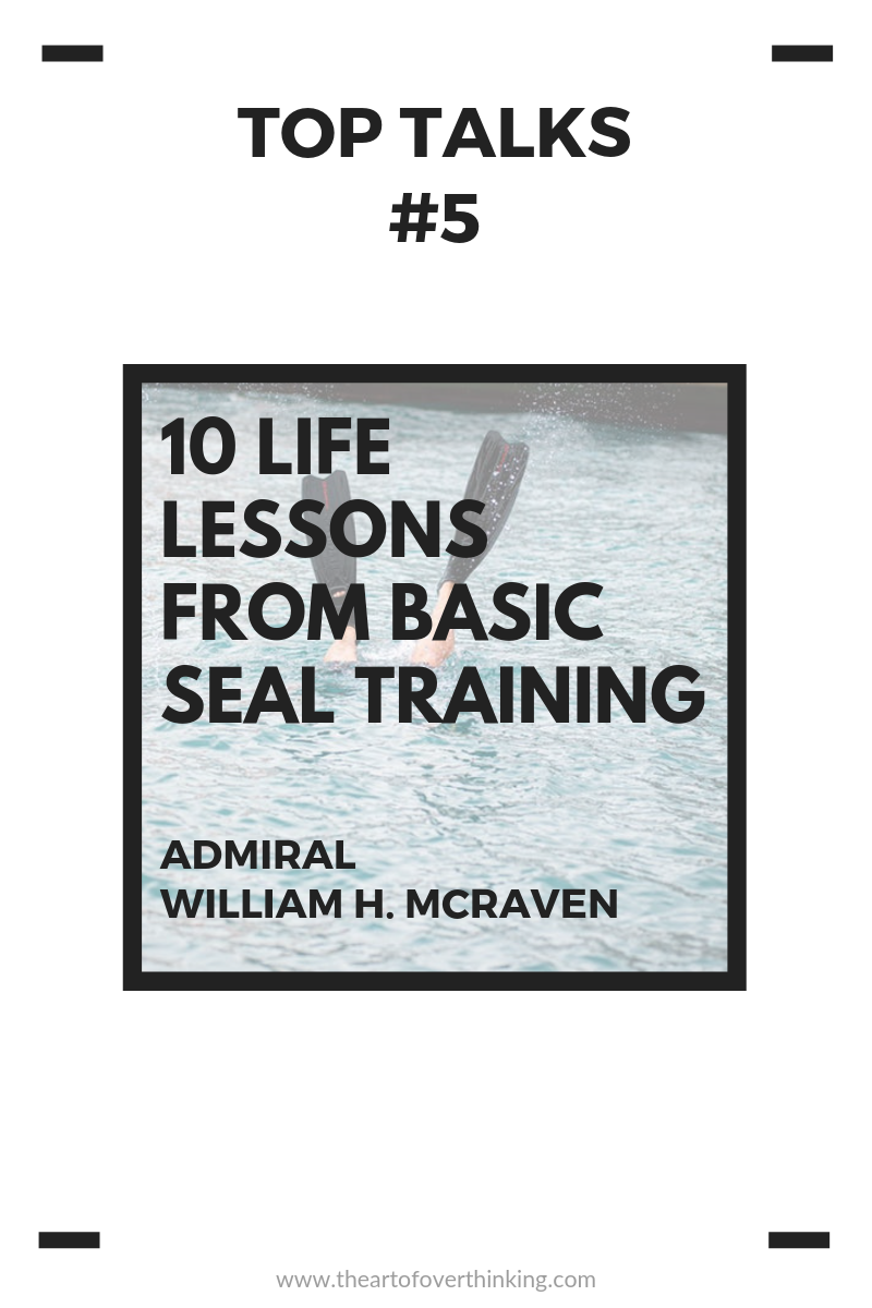 Top Talks (#5): 10 Life Lessons from Basic SEAL Training – Admiral William H. McRaven