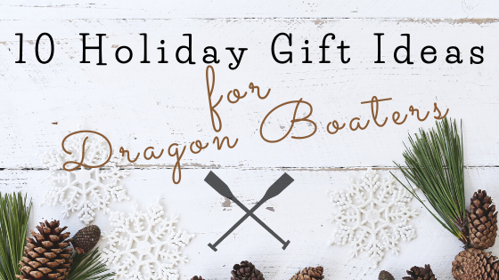 10 Holiday Gift Ideas For Dragon Boaters