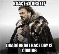Source: https://makeameme.org/meme/brace-yourself-dragonboat